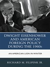 Dwight Eisenhower and American Foreign Policy during the 1960s (eBook): An American Lion in Winter