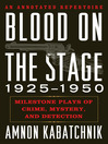 Blood on the Stage, 1925-1950 (eBook): Milestone Plays of Crime, Mystery and Detection