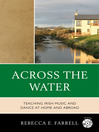 Across the Water (eBook): Teaching Irish Music and Dance at Home and Abroad