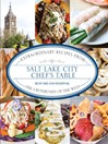 Salt Lake City Chef's Table (eBook): Extraordinary Recipes from The Crossroads of the West