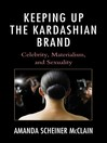 Keeping Up the Kardashian Brand (eBook): Celebrity, Materialism, and Sexuality