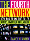 The Fourth Network (eBook): How FOX Broke the Rules and Reinvented Television