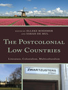 The Postcolonial Low Countries (eBook): Literature, Colonialism, and Multiculturalism