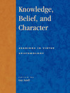 Knowledge, Belief, and Character (eBook): Readings in Contemporary Virtue Epistemology