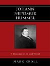 Johann Nepomuk Hummel (eBook): A Musician's Life and World
