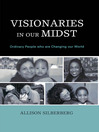 Visionaries In Our Midst (eBook): Ordinary People who are Changing our World