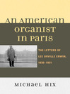 An American Organist in Paris (eBook): The Letters of Lee Orville Erwin, 1930-1931