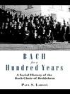 Bach for a Hundred Years (eBook): A Social History of the Bach Choir of Bethlehem