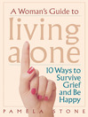 A Woman's Guide to Living Alone (eBook): 10 Ways to Survive Grief and Be Happy