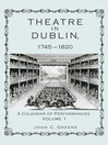Theatre in Dublin, 1745-1820 (eBook): A Calendar of Performances, Volume 1