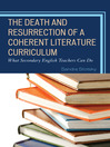 The Death and Resurrection of a Coherent Literature Curriculum (eBook): What Secondary English Teachers Can Do