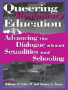 Queering Elementary Education (eBook): Advancing the Dialogue about Sexualities and Schooling
