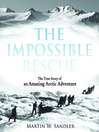 The Impossible Rescue (eBook): The True Story of an Amazing Arctic Adventure