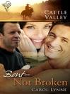 Bent, Not Broken (eBook): Cattle Valley Series, Book 13