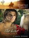 The Last Bouquet (eBook): Cattle Valley Series, Book 10