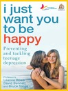I Just Want You to be Happy (eBook): Preventing and Tackling Teenage Depression