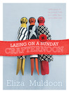 Lazing on a Sunday Crafternoon (eBook): Little Projects for People with Just a Little Time and a Little Skill