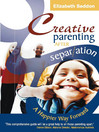 Creative Parenting After Separation (eBook): A Happier Way Forward