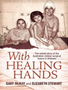 With Healing Hands (eBook): The Untold Story of the Australian Civilian Surgical Teams in Vietnam