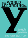 The World According to Y (eBook): Inside the New Adult Generation