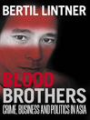 Blood Brothers (eBook): Crime, Business and Politics in Asia