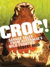 Croc! (eBook): Savage Tales from Australia's Wild Frontier