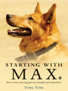 Starting with Max (eBook): How a Wise Stray Dog Gave Me Strength and Inspiration