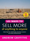 101 Ways to Sell More of Anything to Anyone (eBook): Sales Tips for Individuals, Business Owners, and Sales Professionals