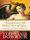 Forgiveness and Other Acts of Love (eBook): Finding True Value in Your Life