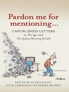 Pardon Me for Mentioning . . . (eBook): Unpublished Letters to The Age and The Sydney Morning Herald
