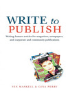 Write to Publish (eBook): Writing Feature Articles for Magazines, Newspapers, and Corporate and Community Publications