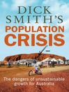 Dick Smith's Population Crisis (eBook): The Dangers of Unsustainable Growth for Australia