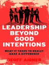 Leadership Beyond Good Intentions (eBook): What it Takes to Really Make a Difference