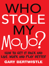 Who Stole My Mojo? (eBook): How to Get it Back and Live, Work and Play Better