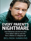 Every Parent's Nightmare (eBook): Jock Palfreeman and the True Story of His Father's Fight to Save Him from a Lifetime in a Bulgarian Jail