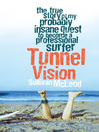 Tunnel Vision (eBook): The True Story of My Probably Insane Quest to Become a Professional Surfer