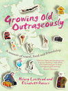 Growing Old Outrageously (eBook): A Memoir of Travel, Food and Friendship