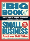 The Big Book of Small Business (eBook): The Number 1 Guide To Growing, Prospering and Succeeding Today