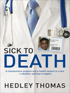 Sick to Death (eBook): A Manipulative Surgeon and a Health System in Crisis - a Disaster Waiting to Happen