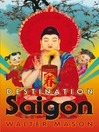 Destination Saigon (eBook): Adventures in Vietnam