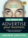 101 Ways to Advertise Your Business (eBook): Building a Successful Business With Smart Advertising