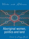 Words and Silences (eBook): Aboriginal Women, Politics and Land