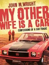 My Other Wife is a Car (eBook): Confessions of a Car Tragic