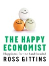 The Happy Economist (eBook): Happiness for the Hard-Headed
