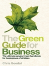The Green Guide For Business (eBook): The Ultimate Environment Handbook for Businesses of All Sizes