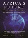 Africa's Future (eBook): Darkness to Destiny: How the Past is Shaping Africa's Economic Evolution