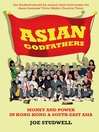 Asian Godfathers (eBook): Money and Power in Hong Kong and South East Asia