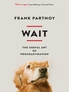 Wait (eBook): The Useful Art of Procrastination