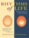 The Rhythms of Life (eBook): The Biological Clocks That Control the Daily Lives of Every Living Thing