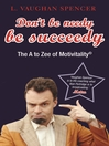 Don't Be Needy Be Succeedy (eBook): The A to Zee of Motivitality